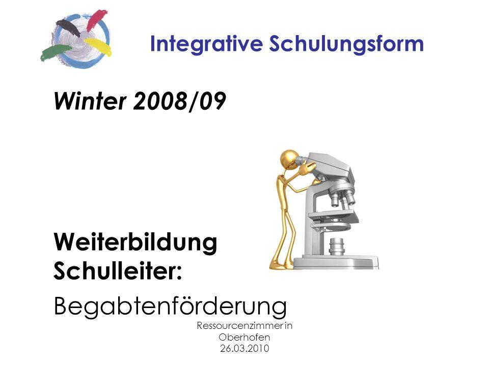 Ressourcenzimmer in Oberhofen 26.03.2010 Integrative Schulungsform Winter 2008/09 Weiterbildung Schulleiter: Begabtenförderung