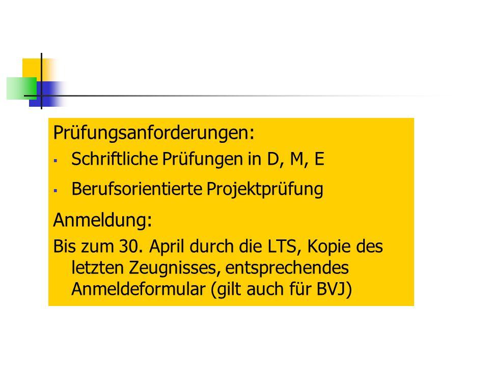 Prüfungsanforderungen: Schriftliche Prüfungen in D, M, E Berufsorientierte Projektprüfung Anmeldung: Bis zum 30.