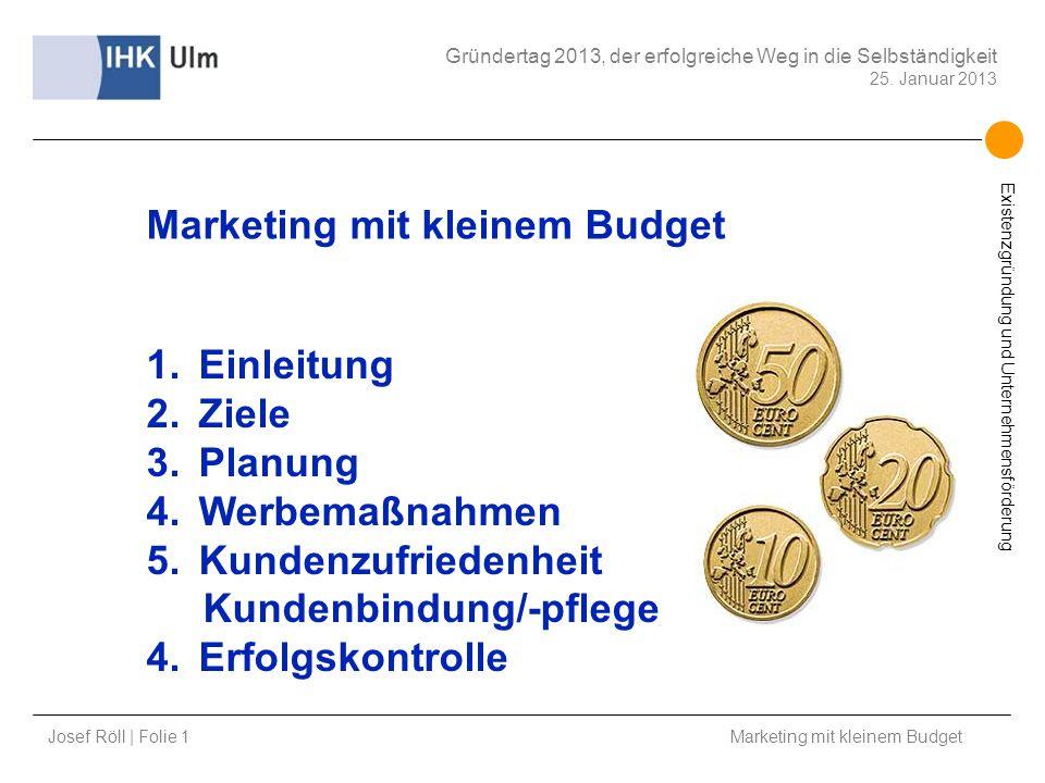 Josef Röll | Folie 1 Marketing mit kleinem Budget Gründertag 2013, der erfolgreiche Weg in die Selbständigkeit 25. Januar 2013 Existenzgründung und Un