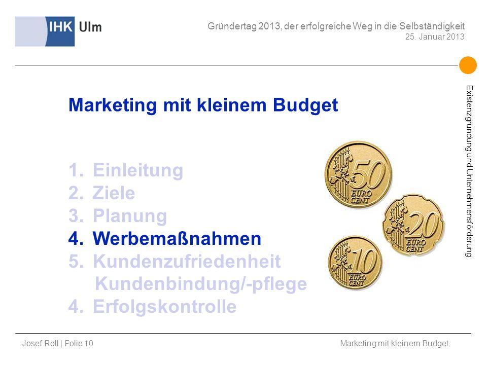 Josef Röll | Folie 10 Marketing mit kleinem Budget Gründertag 2013, der erfolgreiche Weg in die Selbständigkeit 25. Januar 2013 Existenzgründung und U