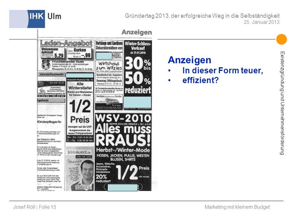 Josef Röll | Folie 15 Marketing mit kleinem Budget Gründertag 2013, der erfolgreiche Weg in die Selbständigkeit 25. Januar 2013 Existenzgründung und U