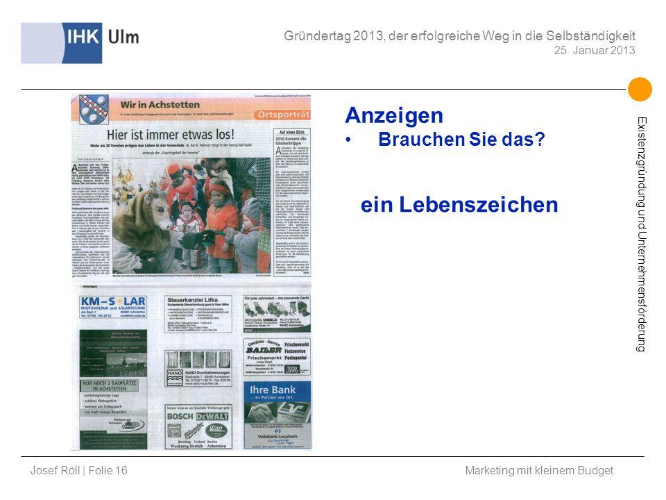 Josef Röll | Folie 16 Marketing mit kleinem Budget Gründertag 2013, der erfolgreiche Weg in die Selbständigkeit 25. Januar 2013 Existenzgründung und U