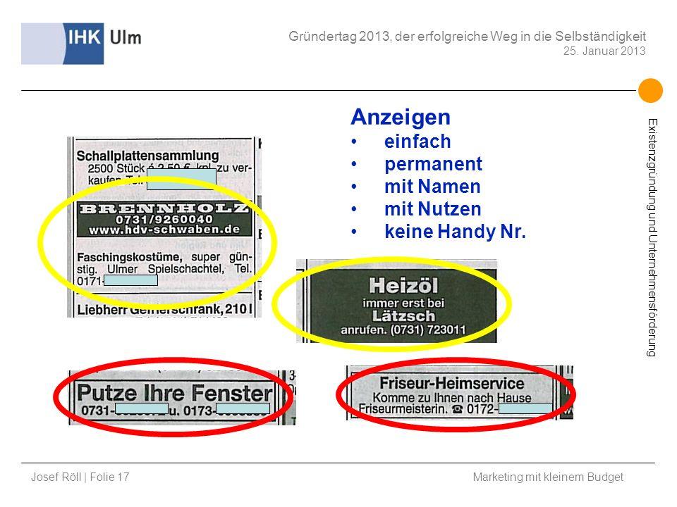 Josef Röll | Folie 17 Marketing mit kleinem Budget Gründertag 2013, der erfolgreiche Weg in die Selbständigkeit 25. Januar 2013 Existenzgründung und U