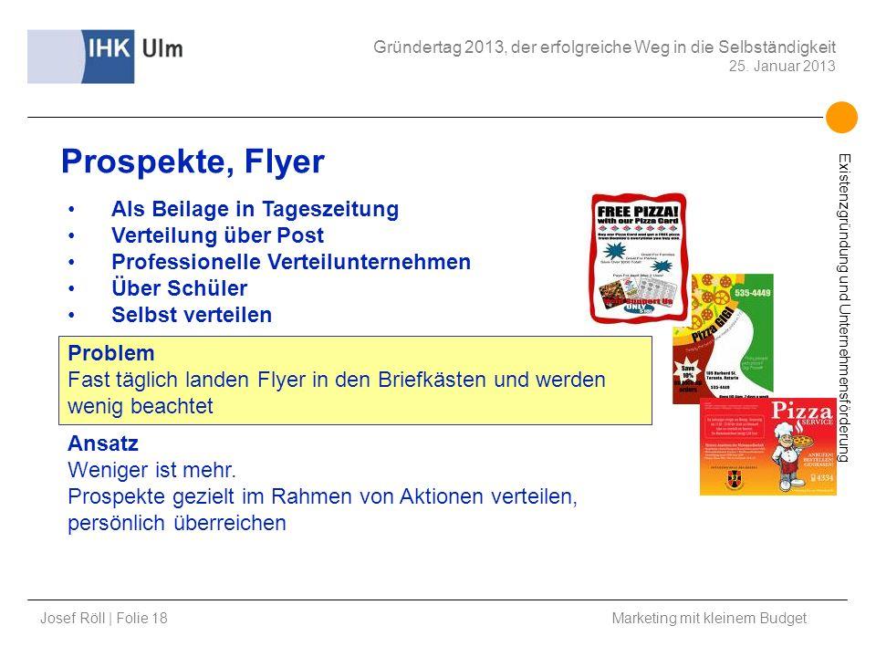 Josef Röll | Folie 18 Marketing mit kleinem Budget Gründertag 2013, der erfolgreiche Weg in die Selbständigkeit 25. Januar 2013 Existenzgründung und U
