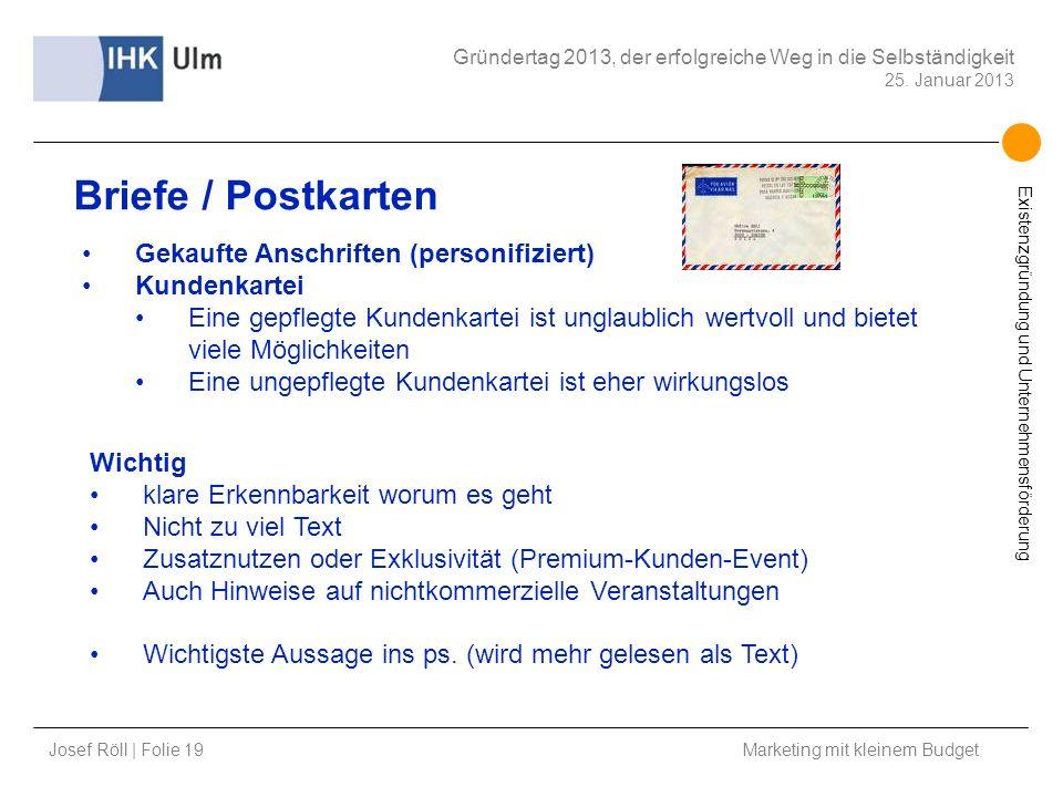 Josef Röll | Folie 19 Marketing mit kleinem Budget Gründertag 2013, der erfolgreiche Weg in die Selbständigkeit 25. Januar 2013 Existenzgründung und U