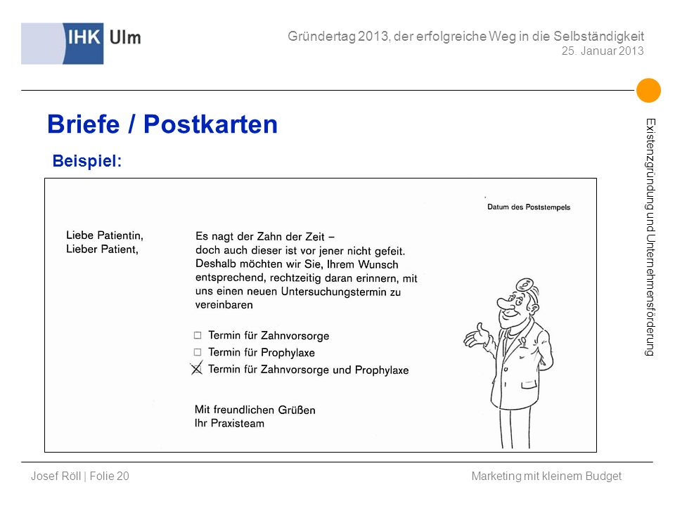 Josef Röll | Folie 20 Marketing mit kleinem Budget Gründertag 2013, der erfolgreiche Weg in die Selbständigkeit 25. Januar 2013 Existenzgründung und U