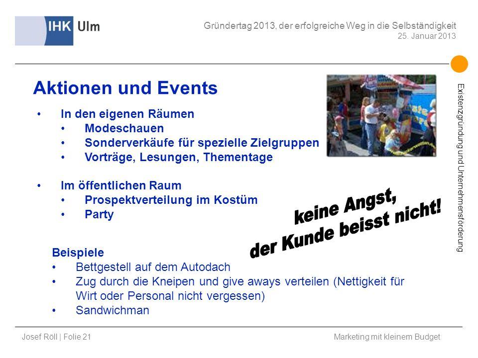 Josef Röll | Folie 21 Marketing mit kleinem Budget Gründertag 2013, der erfolgreiche Weg in die Selbständigkeit 25. Januar 2013 Existenzgründung und U