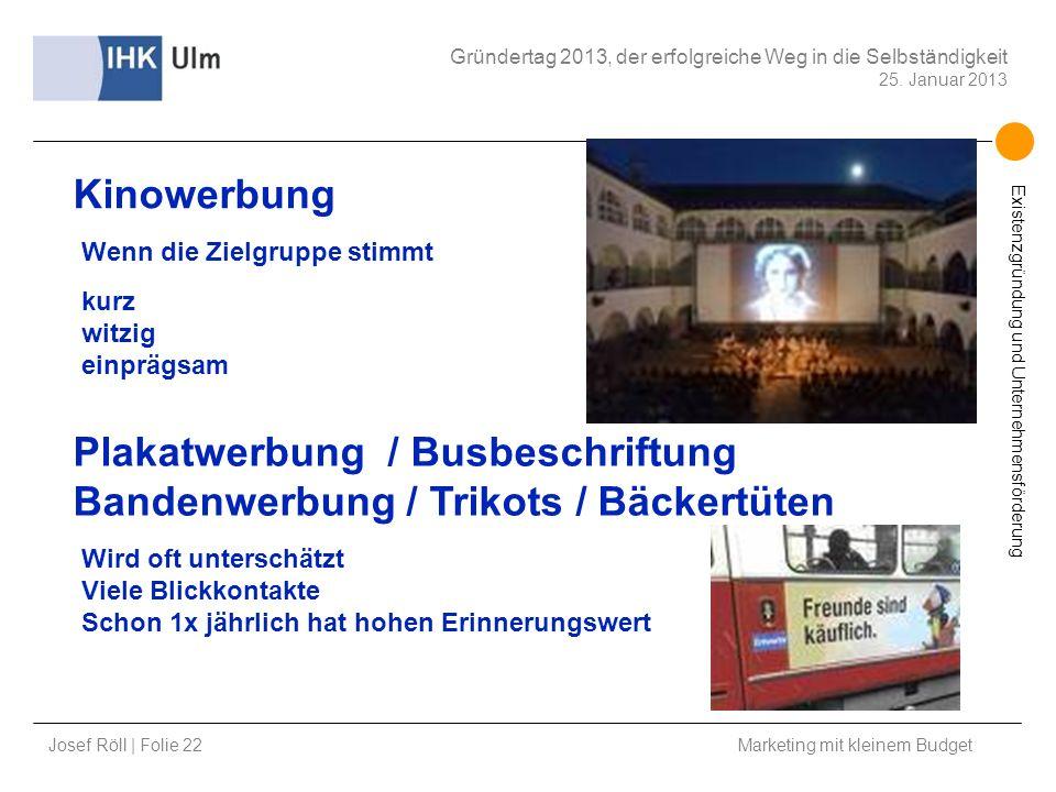 Josef Röll | Folie 22 Marketing mit kleinem Budget Gründertag 2013, der erfolgreiche Weg in die Selbständigkeit 25. Januar 2013 Existenzgründung und U