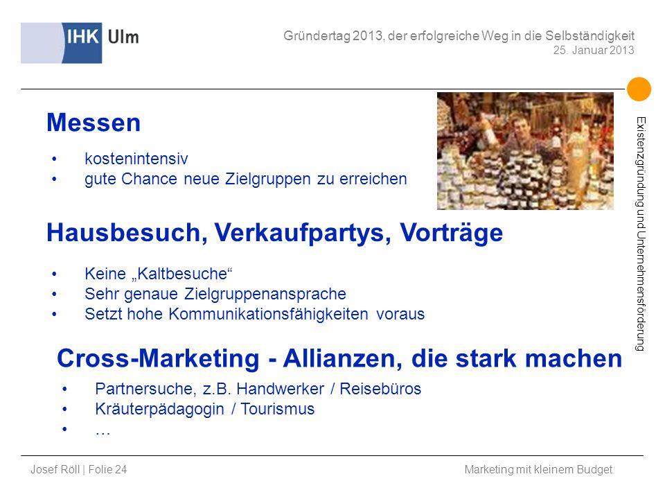 Josef Röll | Folie 24 Marketing mit kleinem Budget Gründertag 2013, der erfolgreiche Weg in die Selbständigkeit 25. Januar 2013 Existenzgründung und U
