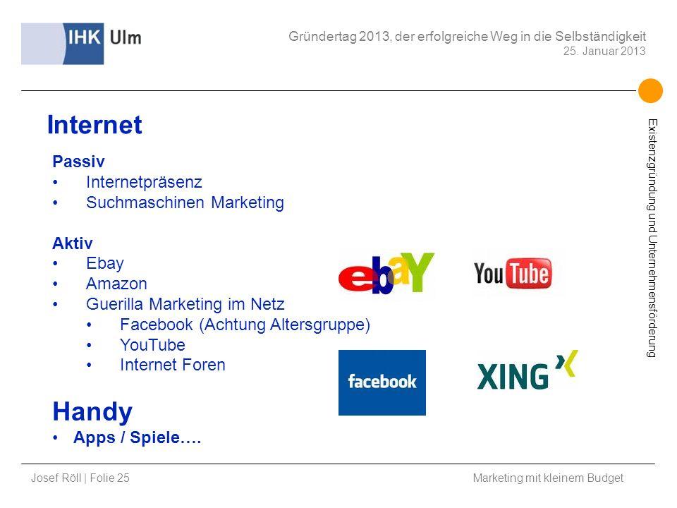 Josef Röll | Folie 25 Marketing mit kleinem Budget Gründertag 2013, der erfolgreiche Weg in die Selbständigkeit 25. Januar 2013 Existenzgründung und U