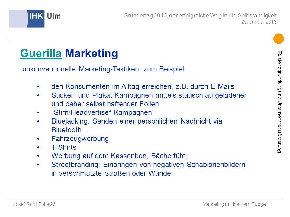 Josef Röll | Folie 26 Marketing mit kleinem Budget Gründertag 2013, der erfolgreiche Weg in die Selbständigkeit 25. Januar 2013 Existenzgründung und U