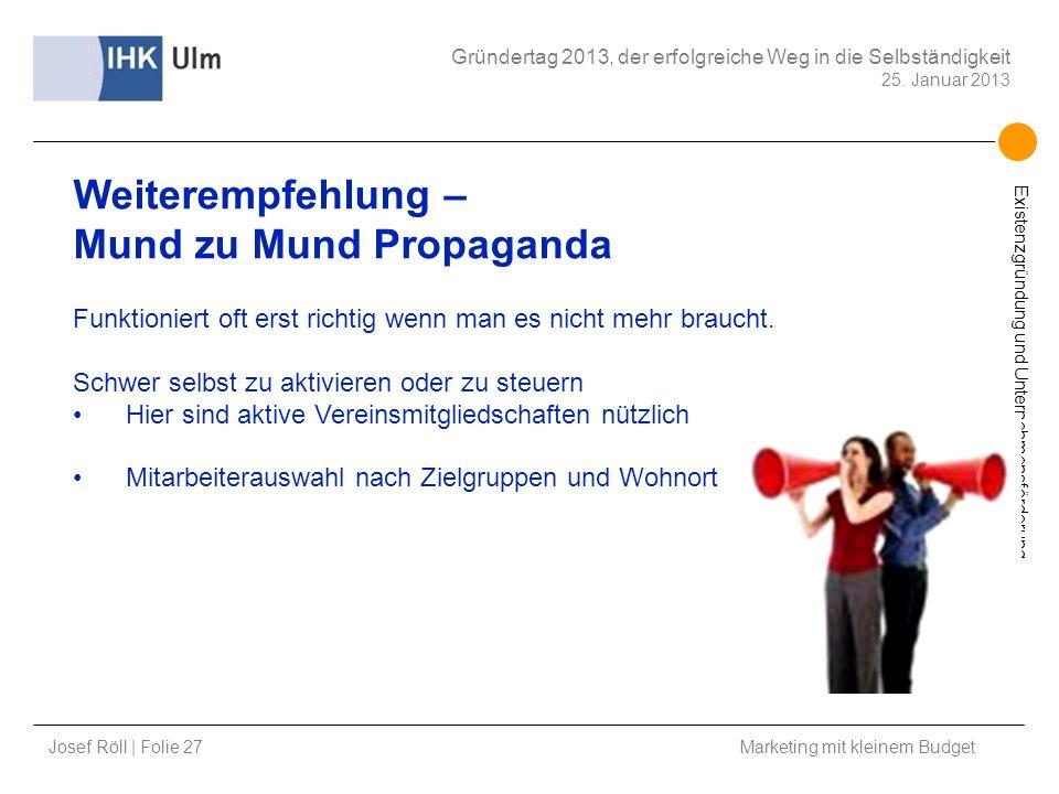 Josef Röll | Folie 27 Marketing mit kleinem Budget Gründertag 2013, der erfolgreiche Weg in die Selbständigkeit 25. Januar 2013 Existenzgründung und U