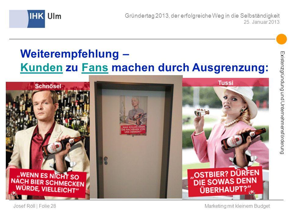 Josef Röll | Folie 28 Marketing mit kleinem Budget Gründertag 2013, der erfolgreiche Weg in die Selbständigkeit 25. Januar 2013 Existenzgründung und U