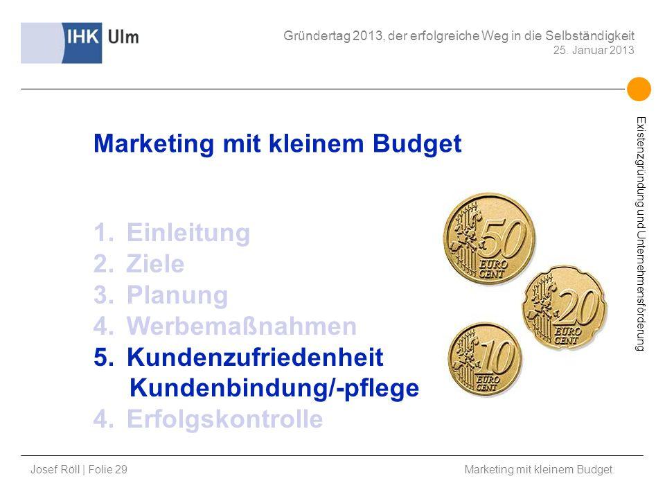 Josef Röll | Folie 29 Marketing mit kleinem Budget Gründertag 2013, der erfolgreiche Weg in die Selbständigkeit 25. Januar 2013 Existenzgründung und U