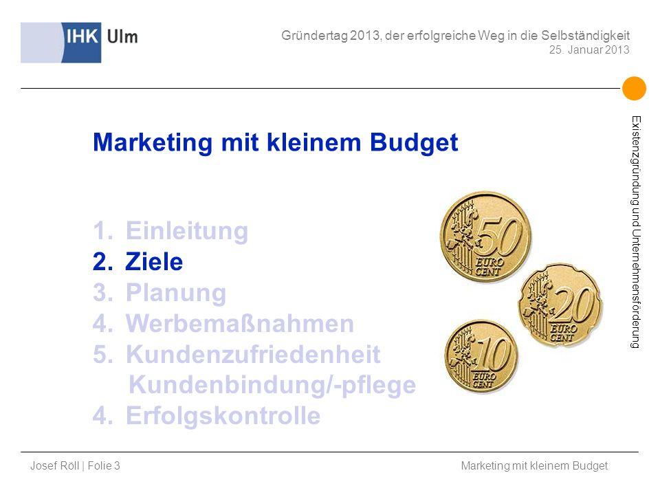 Josef Röll | Folie 3 Marketing mit kleinem Budget Gründertag 2013, der erfolgreiche Weg in die Selbständigkeit 25. Januar 2013 Existenzgründung und Un