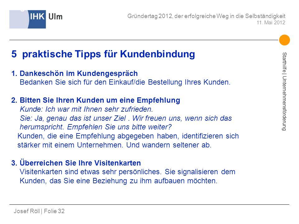 Starthilfe | Unternehmensförderung Josef Röll | Folie 32 Gründertag 2012, der erfolgreiche Weg in die Selbständigkeit 11. Mai 2012 Erfolgsfaktor Kunde
