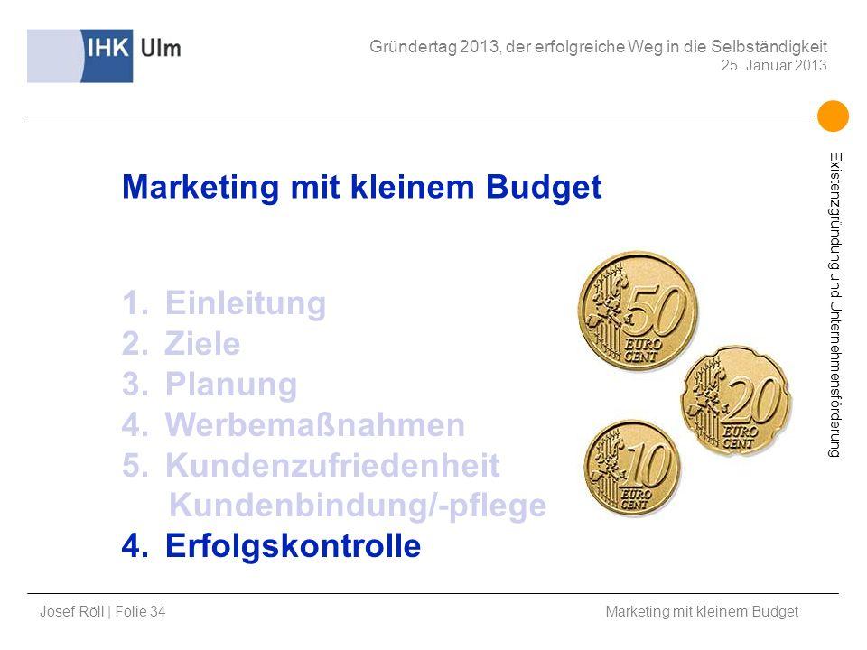 Josef Röll | Folie 34 Marketing mit kleinem Budget Gründertag 2013, der erfolgreiche Weg in die Selbständigkeit 25. Januar 2013 Existenzgründung und U