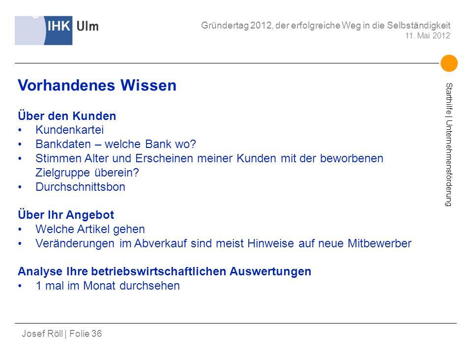Starthilfe | Unternehmensförderung Josef Röll | Folie 36 Gründertag 2012, der erfolgreiche Weg in die Selbständigkeit 11. Mai 2012 Erfolgsfaktor Kunde