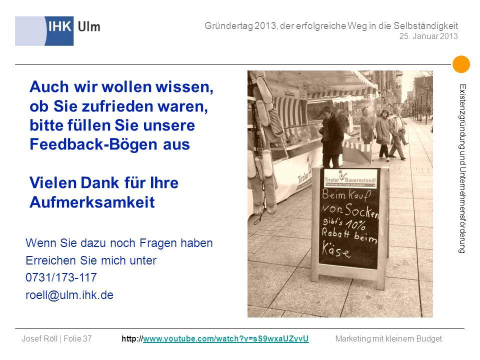 Josef Röll | Folie 37 Marketing mit kleinem Budget Gründertag 2013, der erfolgreiche Weg in die Selbständigkeit 25. Januar 2013 Existenzgründung und U