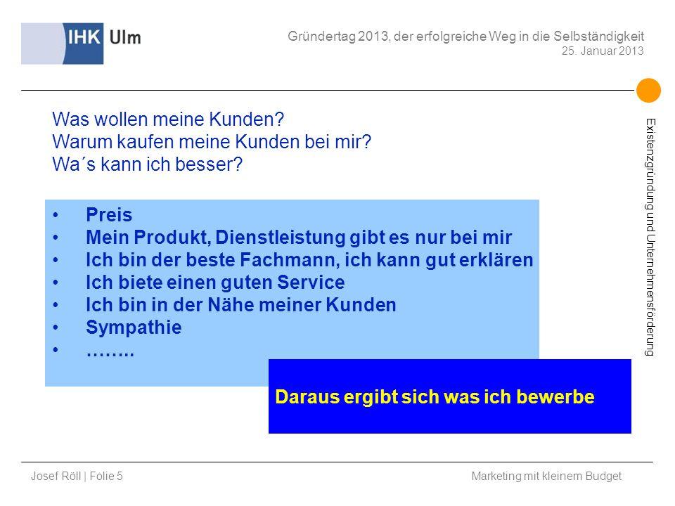 Josef Röll | Folie 5 Marketing mit kleinem Budget Gründertag 2013, der erfolgreiche Weg in die Selbständigkeit 25. Januar 2013 Existenzgründung und Un