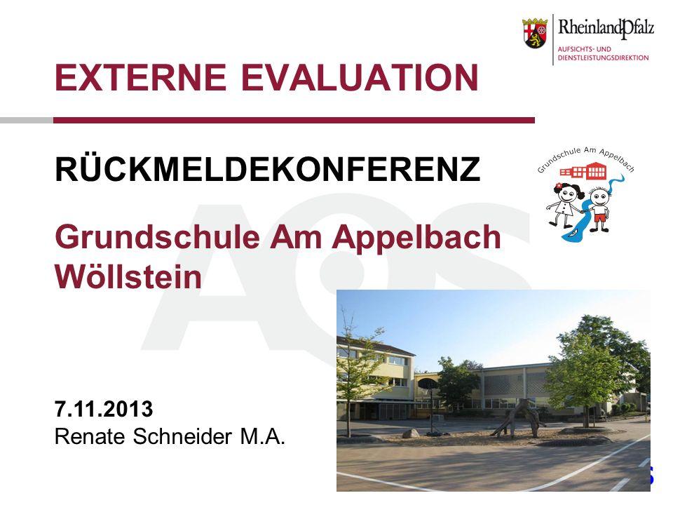 EXTERNE EVALUATION RÜCKMELDEKONFERENZ Grundschule Am Appelbach Wöllstein 7.11.2013 Renate Schneider M.A.