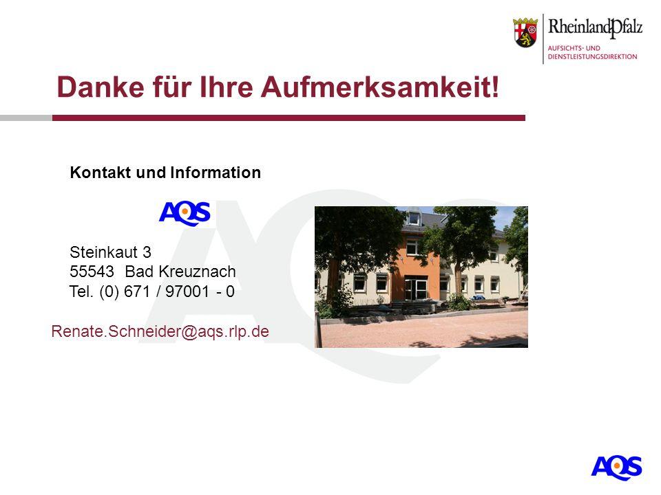 Danke für Ihre Aufmerksamkeit! Kontakt und Information Steinkaut 3 55543 Bad Kreuznach Tel. (0) 671 / 97001 - 0 Renate.Schneider@aqs.rlp.de
