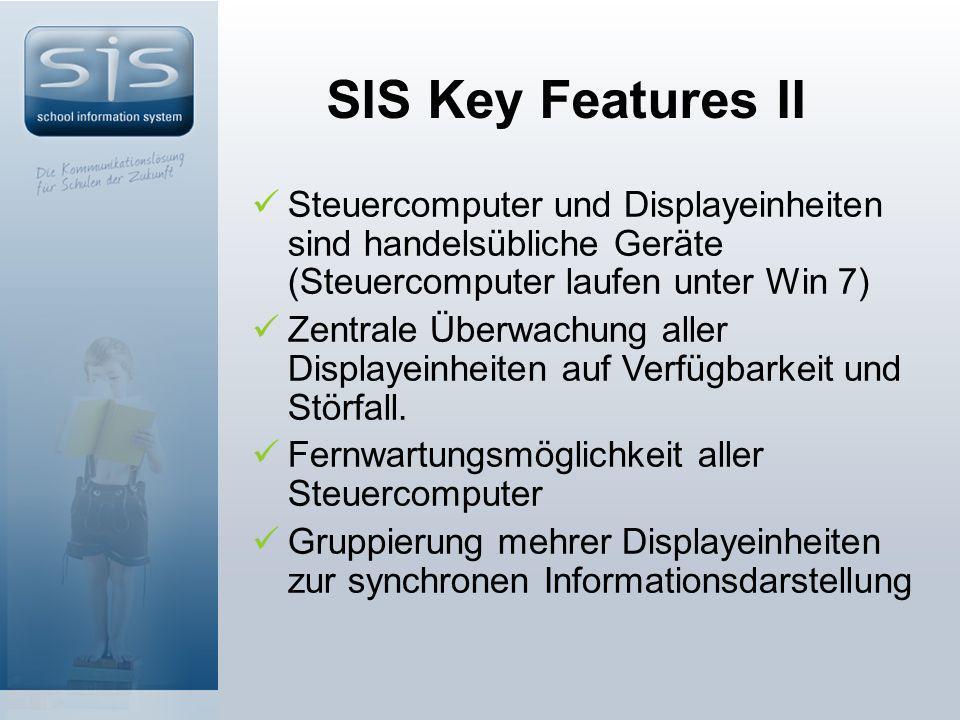 SIS Key Features II Steuercomputer und Displayeinheiten sind handelsübliche Geräte (Steuercomputer laufen unter Win 7) Zentrale Überwachung aller Displayeinheiten auf Verfügbarkeit und Störfall.