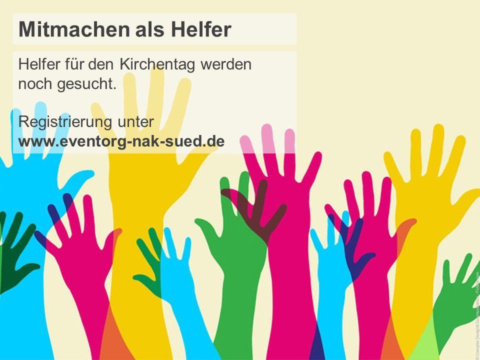 Mitmachen als Helfer Helfer für den Kirchentag werden noch gesucht. Registrierung unter www.eventorg-nak-sued.de