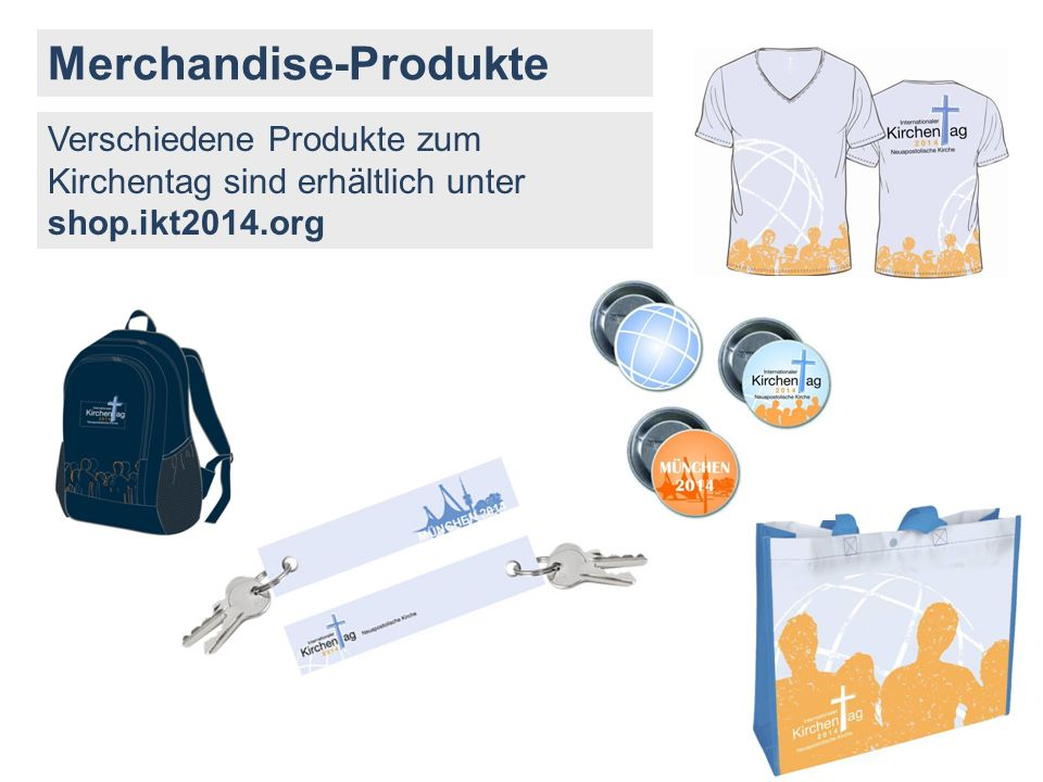 Merchandise-Produkte Verschiedene Produkte zum Kirchentag sind erhältlich unter shop.ikt2014.org