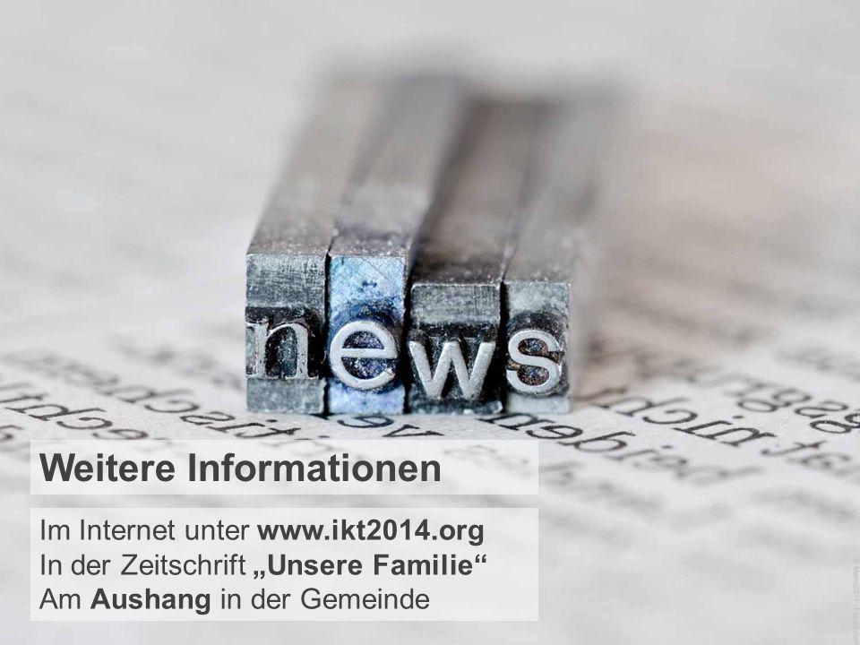 Weitere Informationen Im Internet unter www.ikt2014.org In der Zeitschrift Unsere Familie Am Aushang in der Gemeinde