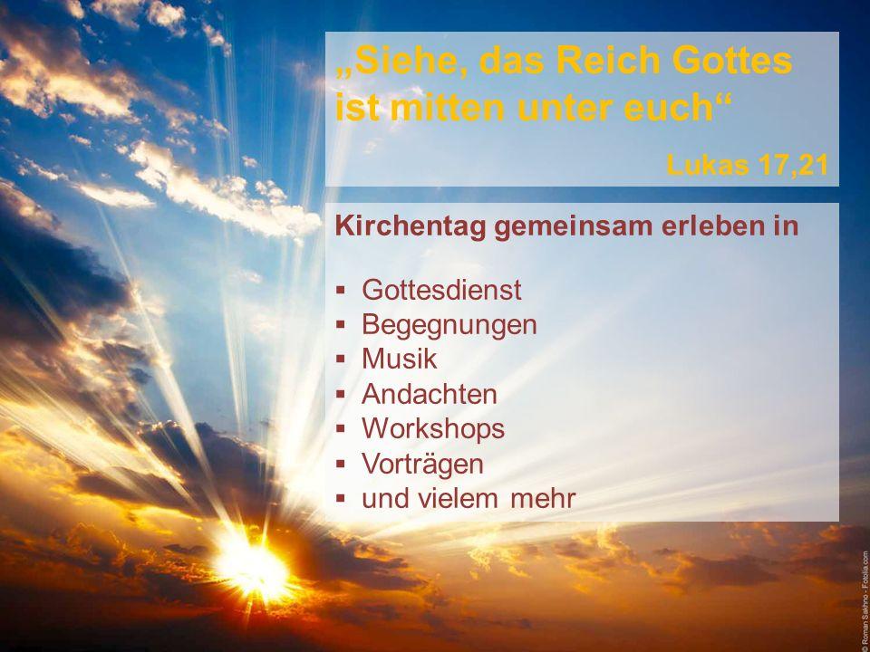 Siehe, das Reich Gottes ist mitten unter euch Lukas 17,21 Kirchentag gemeinsam erleben in Gottesdienst Begegnungen Musik Andachten Workshops Vorträgen