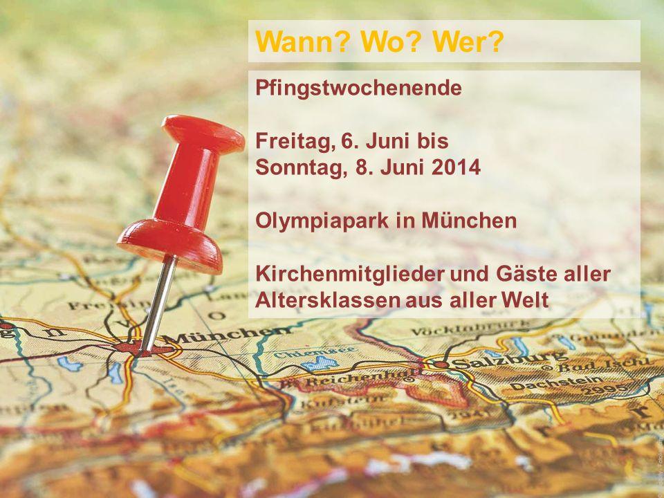 Wann? Wo? Wer? Pfingstwochenende Freitag, 6. Juni bis Sonntag, 8. Juni 2014 Olympiapark in München Kirchenmitglieder und Gäste aller Altersklassen aus