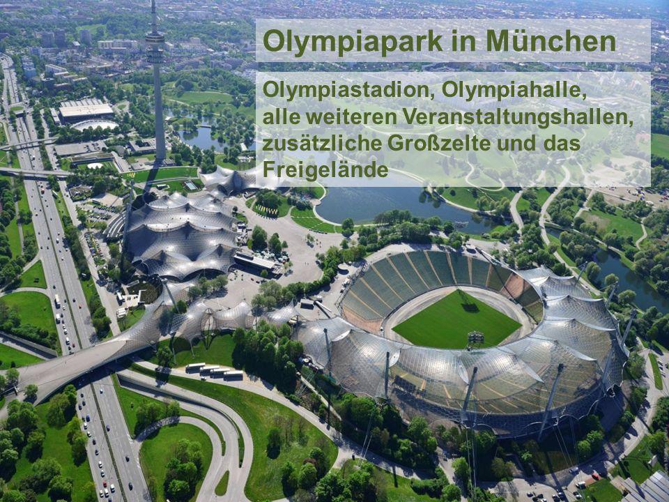 Olympiapark in München Olympiastadion, Olympiahalle, alle weiteren Veranstaltungshallen, zusätzliche Großzelte und das Freigelände