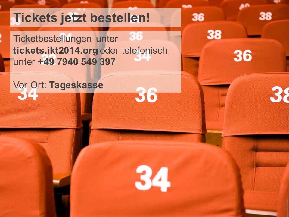 Tickets jetzt bestellen! Ticketbestellungen unter tickets.ikt2014.org oder telefonisch unter +49 7940 549 397 Vor Ort: Tageskasse