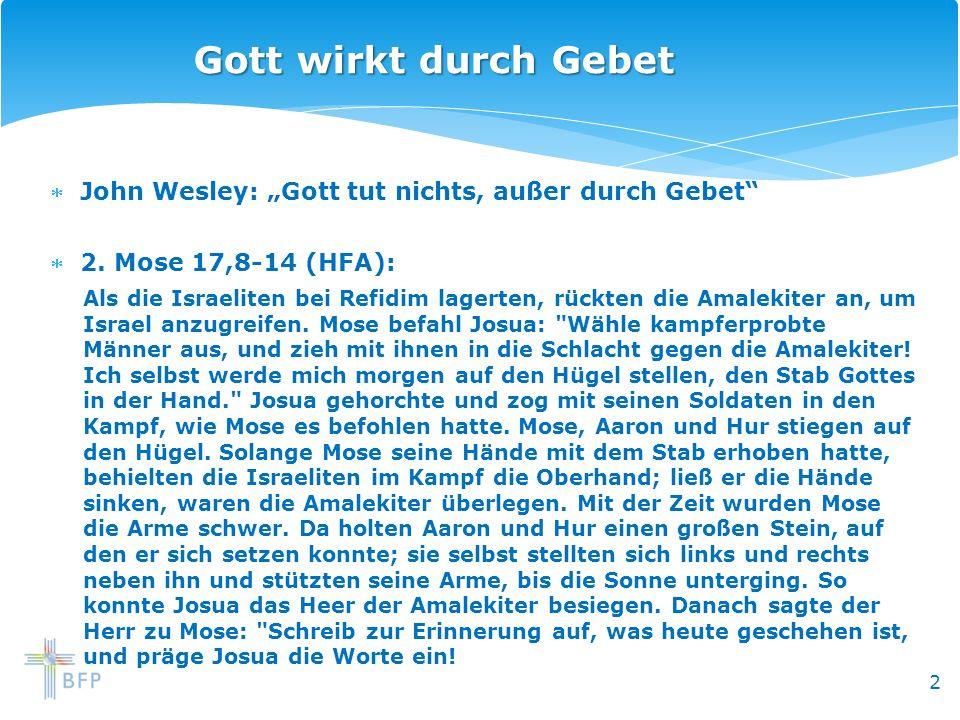 2 John Wesley: Gott tut nichts, außer durch Gebet 2. Mose 17,8-14 (HFA): Als die Israeliten bei Refidim lagerten, rückten die Amalekiter an, um Israel