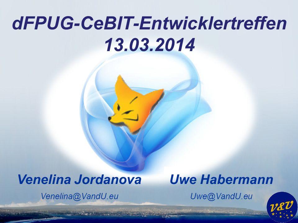Uwe Habermann Uwe@VandU.eu Venelina Jordanova Venelina@VandU.eu dFPUG-CeBIT-Entwicklertreffen 13.03.2014