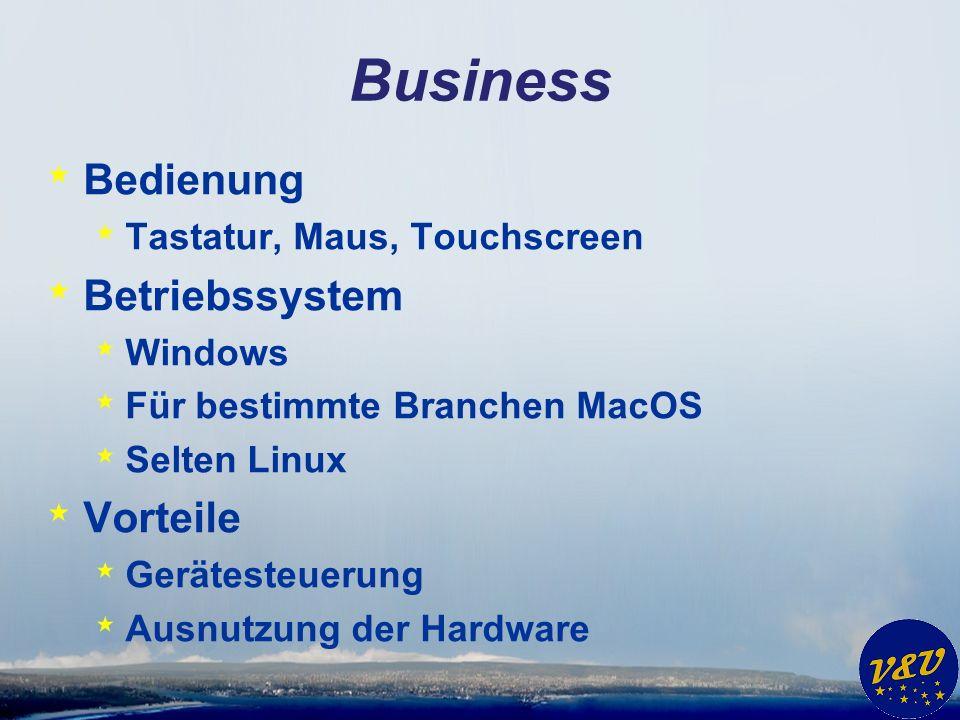 Business * Bedienung * Tastatur, Maus, Touchscreen * Betriebssystem * Windows * Für bestimmte Branchen MacOS * Selten Linux * Vorteile * Gerätesteuerung * Ausnutzung der Hardware