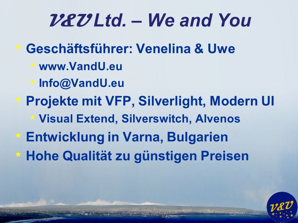 V&U Ltd. – We and You * Geschäftsführer: Venelina & Uwe * www.VandU.eu * Info@VandU.eu * Projekte mit VFP, Silverlight, Modern UI * Visual Extend, Sil