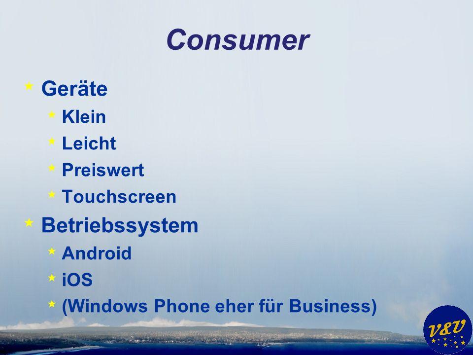 Consumer * Geräte * Klein * Leicht * Preiswert * Touchscreen * Betriebssystem * Android * iOS * (Windows Phone eher für Business)