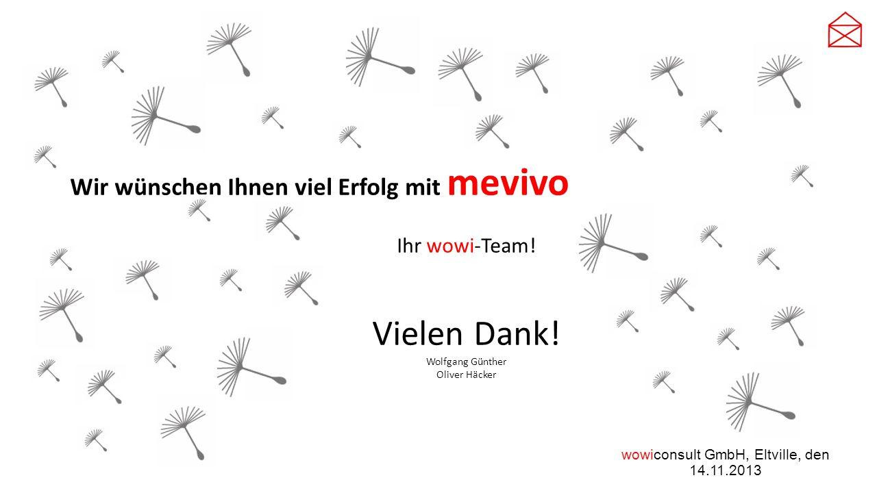 wowiconsult GmbH, Eltville, den 14.11.2013 Wir wünschen Ihnen viel Erfolg mit mevivo Ihr wowi-Team! Vielen Dank! Wolfgang Günther Oliver Häcker