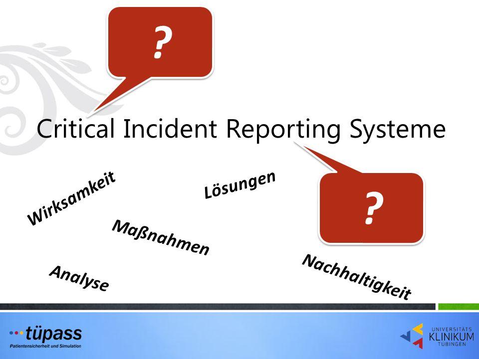 Critical Incident Reporting Systeme ? ? ? ? Wirksamkeit Maßnahmen Lösungen Nachhaltigkeit Analyse