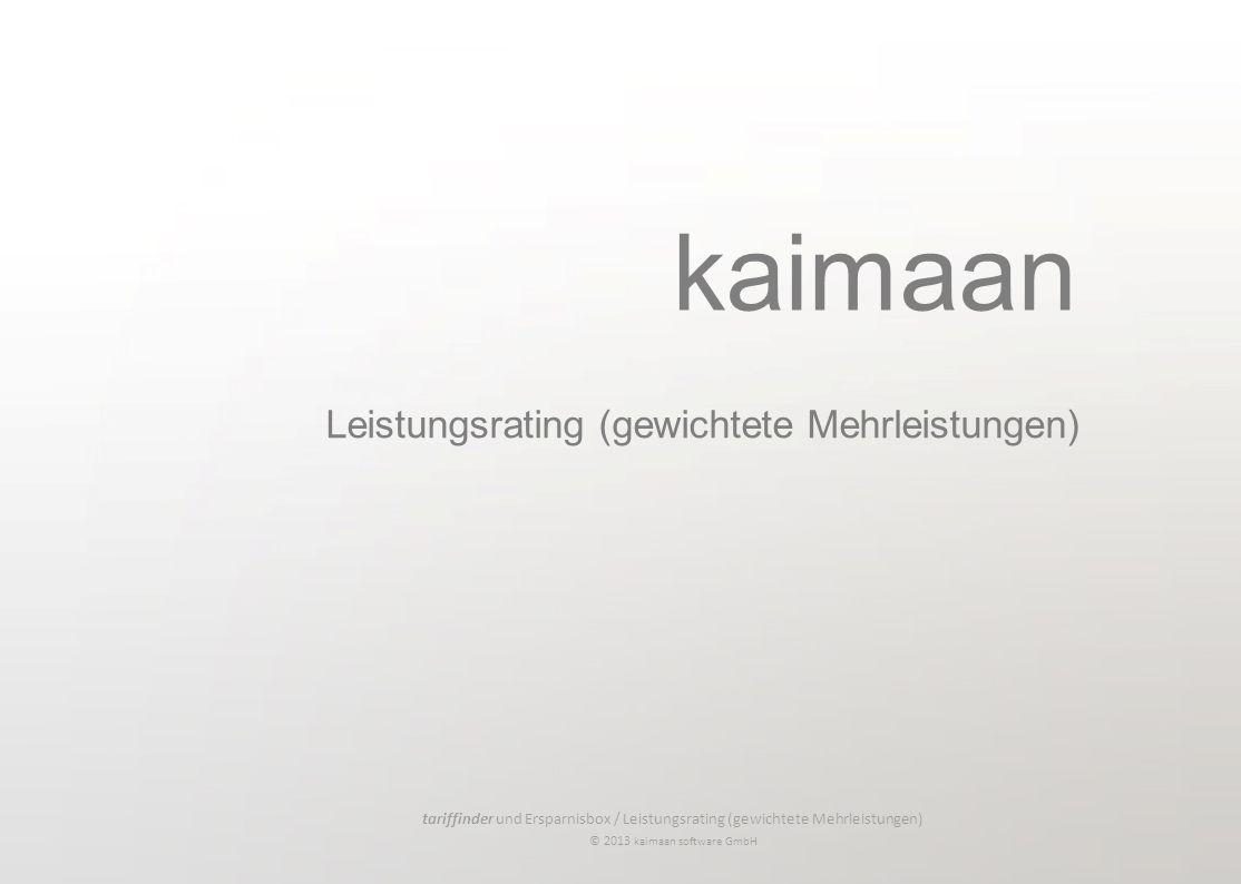 tariffinder und Ersparnisbox / Leistungsrating (gewichtete Mehrleistungen) © 2013 kaimaan software GmbH kaimaan Leistungsrating (gewichtete Mehrleistungen)
