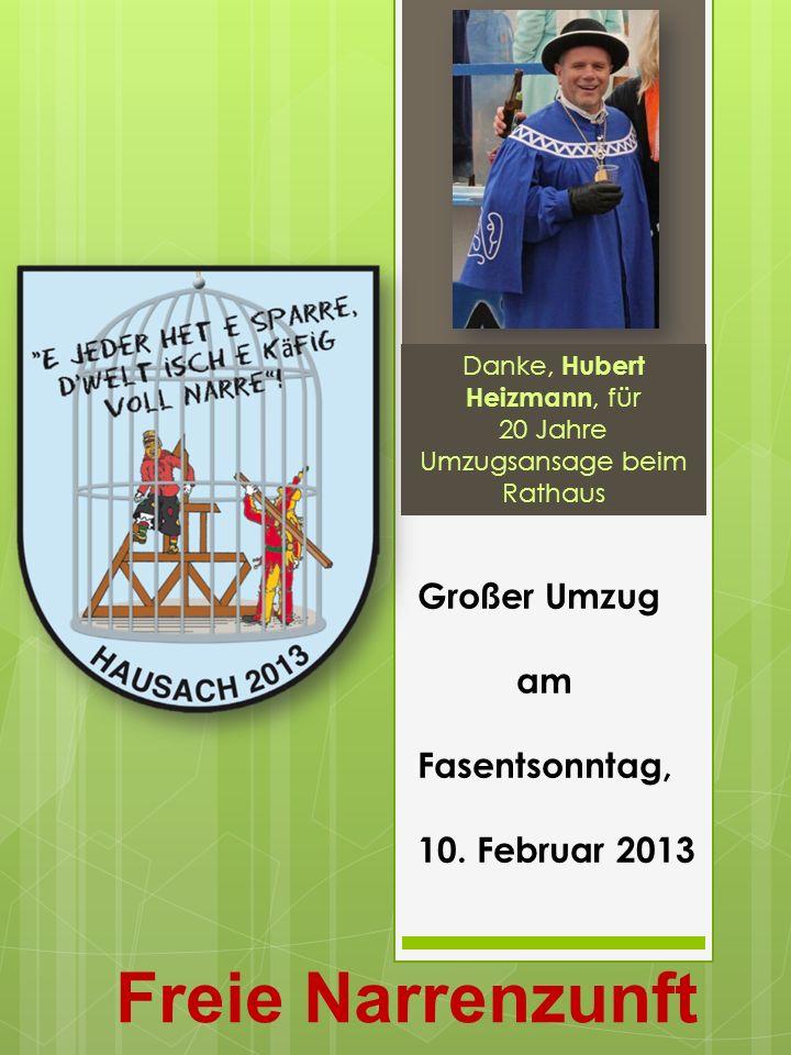 Freie Narrenzunft Hausach e.V. Danke, Hubert Heizmann, für 20 Jahre Umzugsansage beim Rathaus Großer Umzug am Fasentsonntag, 10. Februar 2013