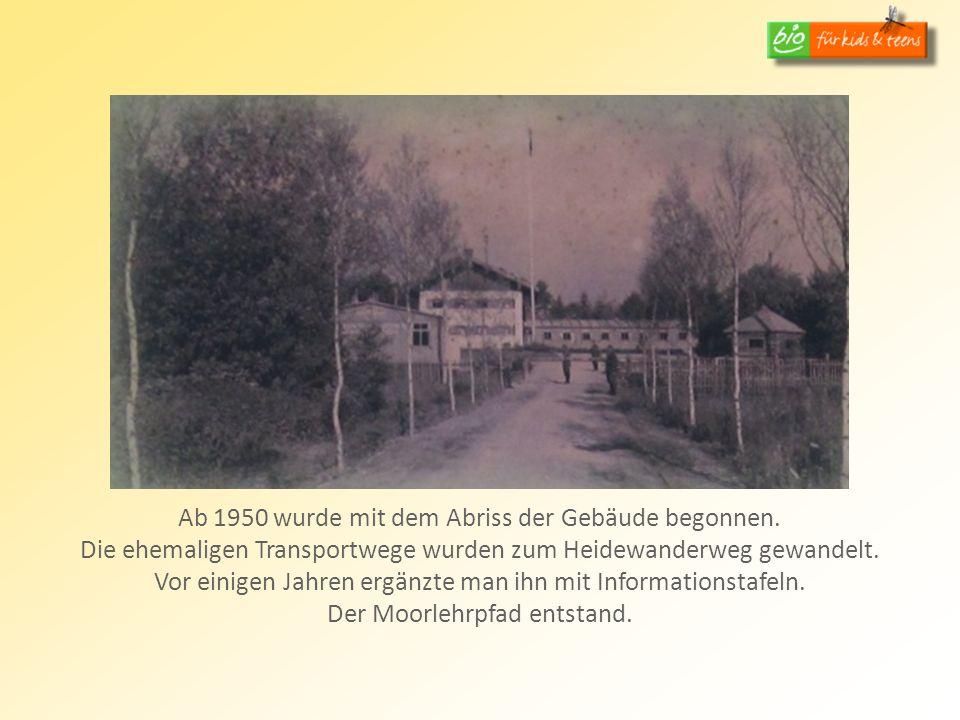 Ab 1950 wurde mit dem Abriss der Gebäude begonnen. Die ehemaligen Transportwege wurden zum Heidewanderweg gewandelt. Vor einigen Jahren ergänzte man i
