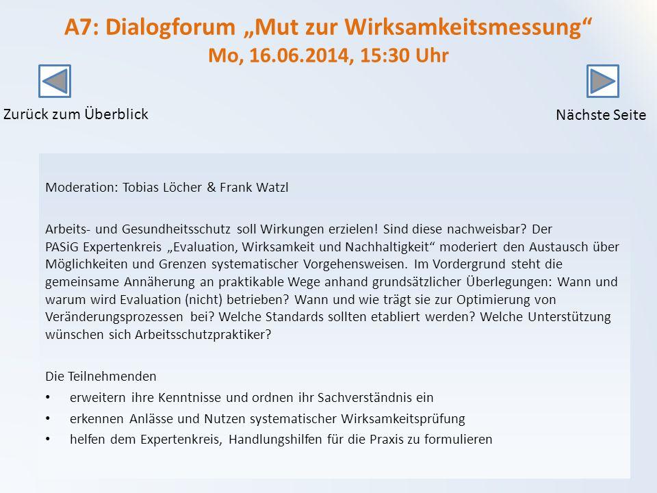 A7: Dialogforum Mut zur Wirksamkeitsmessung Mo, 16.06.2014, 15:30 Uhr Moderation: Tobias Löcher & Frank Watzl Arbeits- und Gesundheitsschutz soll Wirkungen erzielen.