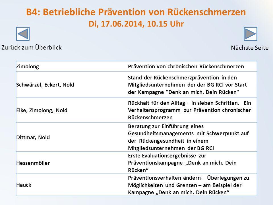 B4: Betriebliche Prävention von Rückenschmerzen Di, 17.06.2014, 10.15 Uhr ZimolongPrävention von chronischen Rückenschmerzen Schwärzel, Eckert, Nold Stand der Rückenschmerzprävention in den Mitgliedsunternehmen der der BG RCI vor Start der Kampagne Denk an mich.