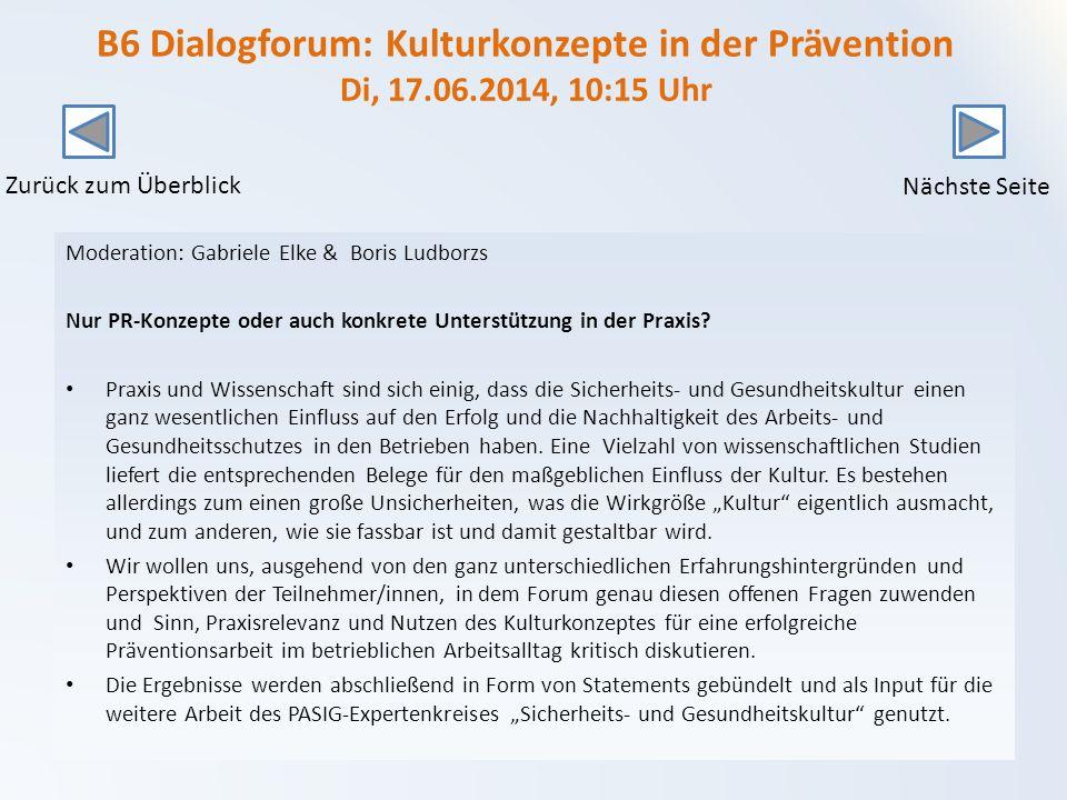 B6 Dialogforum: Kulturkonzepte in der Prävention Di, 17.06.2014, 10:15 Uhr Moderation: Gabriele Elke & Boris Ludborzs Nur PR-Konzepte oder auch konkrete Unterstützung in der Praxis.