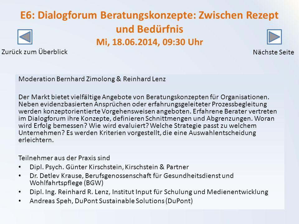 E6: Dialogforum Beratungskonzepte: Zwischen Rezept und Bedürfnis Mi, 18.06.2014, 09:30 Uhr Moderation Bernhard Zimolong & Reinhard Lenz Der Markt bietet vielfältige Angebote von Beratungskonzepten für Organisationen.