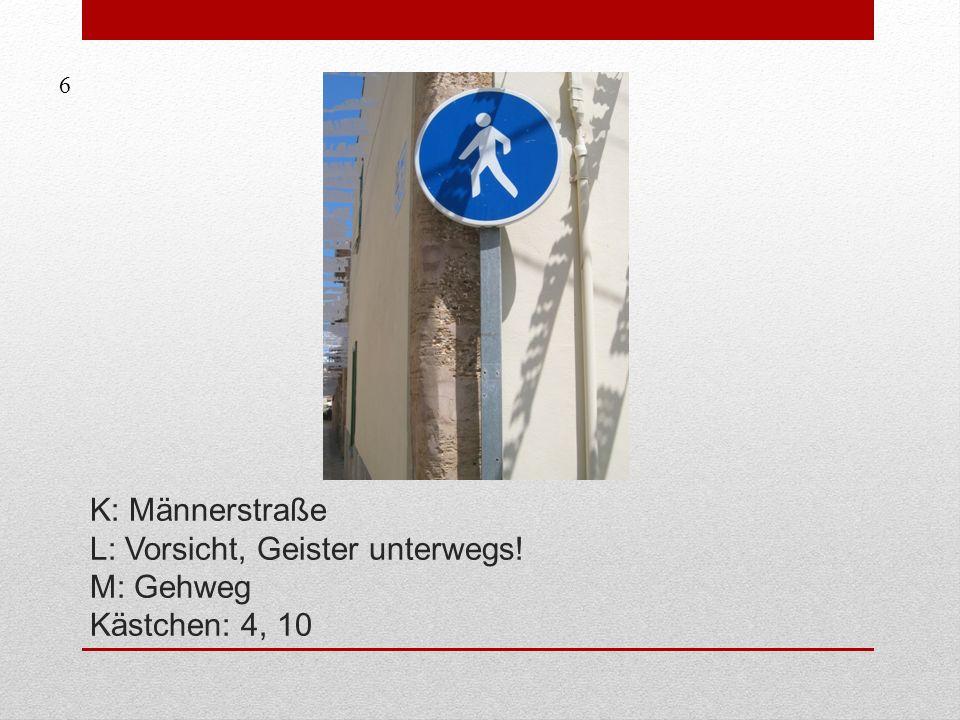 K: Männerstraße L: Vorsicht, Geister unterwegs! M: Gehweg Kästchen: 4, 10 6