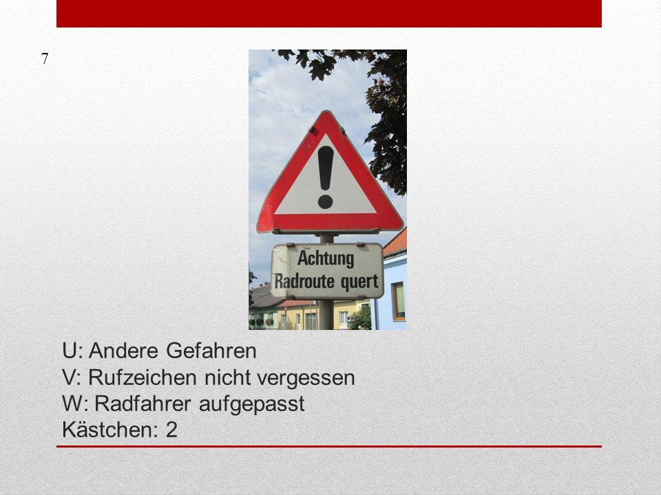 U: Andere Gefahren V: Rufzeichen nicht vergessen W: Radfahrer aufgepasst Kästchen: 2 7